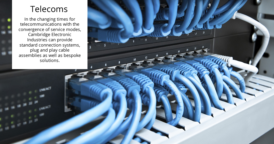 Telecommunications - In the changing times for telecommunications with the convergence of service modes, Cambridge Electronic Industries can provide standard connection systems, plug and play cable assemblies as well as bespoke solutions.